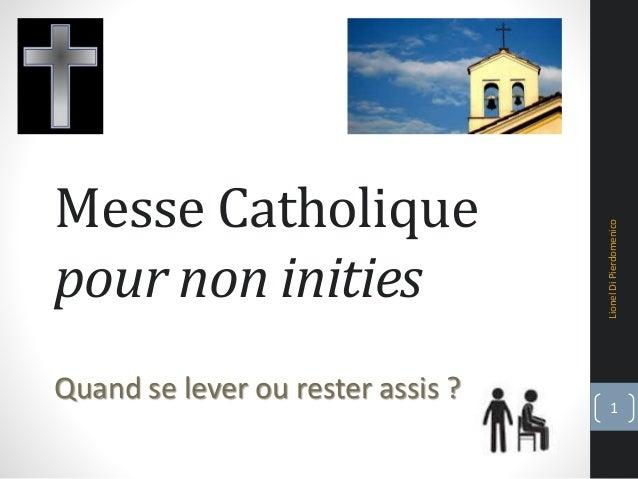 Messe Catholique pour non inities Quand se lever ou rester assis ? LionelDiPierdomenico 1