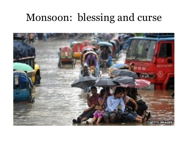 monsoon blessing or curse Monsoon rains are important for the agricultural uses of the area farming can supply vast monsoon a boon or a curse save cancel it is a blessing.