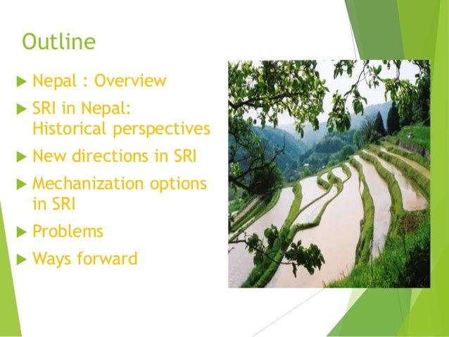 Outline  Nepal : Overview  SRI in Nepal: Historical perspectives  New directions in SRI  Mechanization options in SRI ...