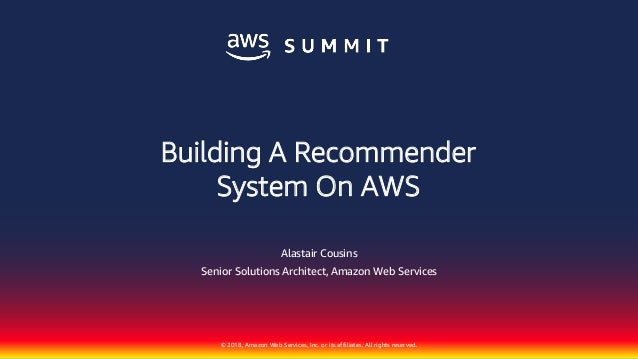 © 2018, Amazon Web Services, Inc. or its affiliates. All rights reserved. Alastair Cousins Senior Solutions Architect, Ama...