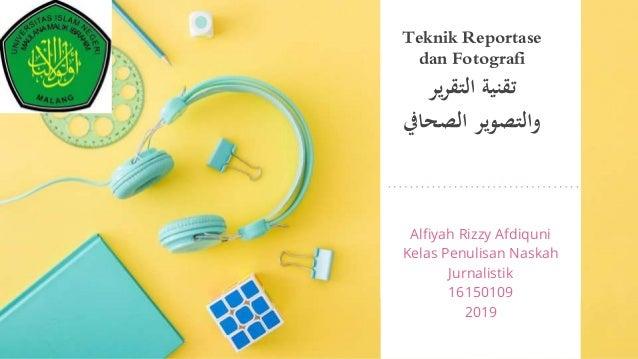 Alfiyah Rizzy Afdiquni Kelas Penulisan Naskah Jurnalistik 16150109 2019 Teknik Reportase dan Fotografi يررالتق تقني...
