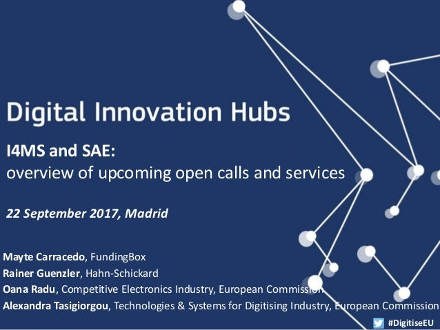 22ND OF SEPTEMBER 2017 MADRID I4MS and SAE: overview of upcoming open calls and services Mayte Carracedo, FundingBox Raine...