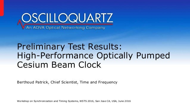 Preliminary Test Results: High-Performance Optically Pumped Cesium Beam Clock Berthoud Patrick, Chief Scientist, Time and ...