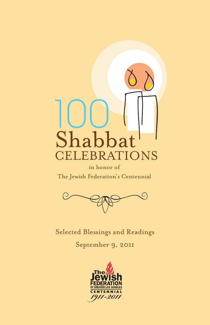 100ShabbatCELEBRATIONS           in honor ofThe Jewish Federation's CentennialSelected Blessings and Readings      Septemb...