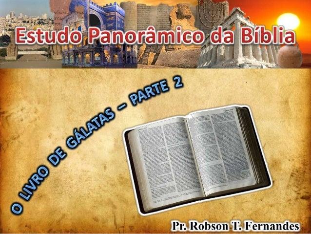 GÁLATAS  Gálatas 1:1-10 Introdução ao livro  Gálatas 1:11 – 2:14 O apóstolo Paulo defende o seu ministério  Gálatas 2:15 –...