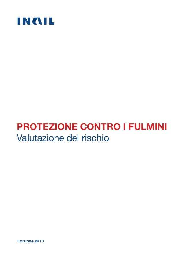 PROTEZIONE CONTRO I FULMINI Valutazione del rischio Edizione 2013