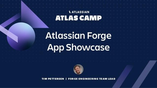 Atlassian Forge App Showcase TIM PETTERSEN | FORGE ENGINEERING TEAM LEAD