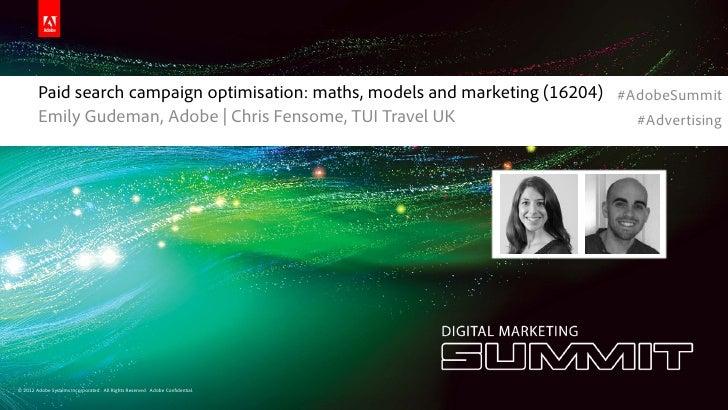 #AdobeSummit        Paid search campaign optimisation: maths, models and marketing (16204) #AdobeSummit        Emily Gudem...