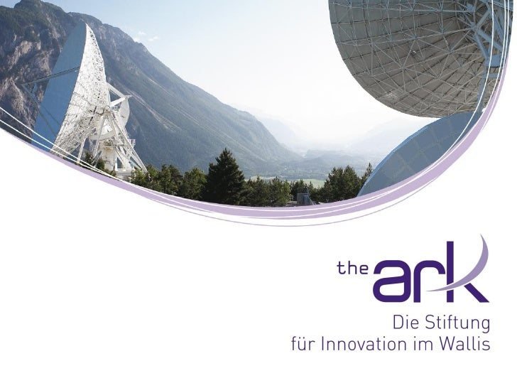 Inhaltsverzeichnis   Wirtschaftliche Struktur des Wallis   Strategie The Ark   3 Bereiche, 6 Technologiestandorte   Or...