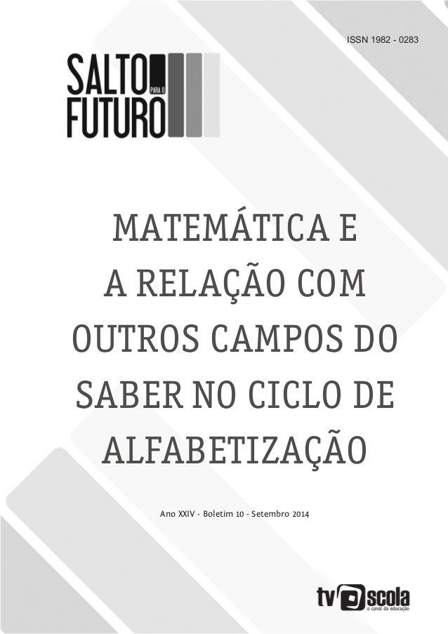 ISSN 1982 - 0283 MATEMÁTICA E A RELAÇÃO COM OUTROS CAMPOS DO SABER NO CICLO DE ALFABETIZAÇÃO Ano XXIV - Boletim 10 - Setem...