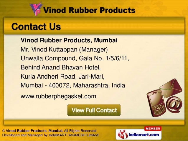 Contact Us Vinod Rubber Products, Mumbai Mr. Vinod Kuttappan (Manager) Unwalla Compound, Gala No. 1/5/6/11, Behind Anand B...