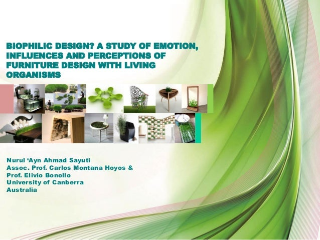 BIOPHILIC DESIGN? A STUDY OF EMOTION, INFLUENCES AND PERCEPTIONS OF FURNITURE DESIGN WITH LIVING ORGANISMS Nurul 'Ayn Ahma...