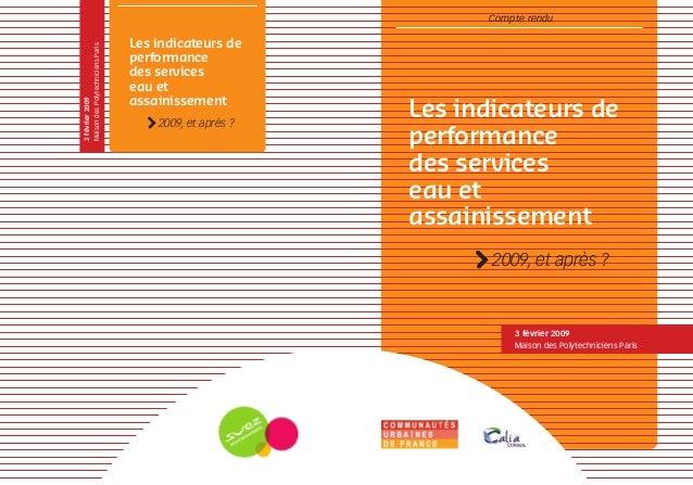 Les indicateurs de performance des services eau et assainissement Compte rendu 2009, et après ? 3 février 2009 Maison des ...