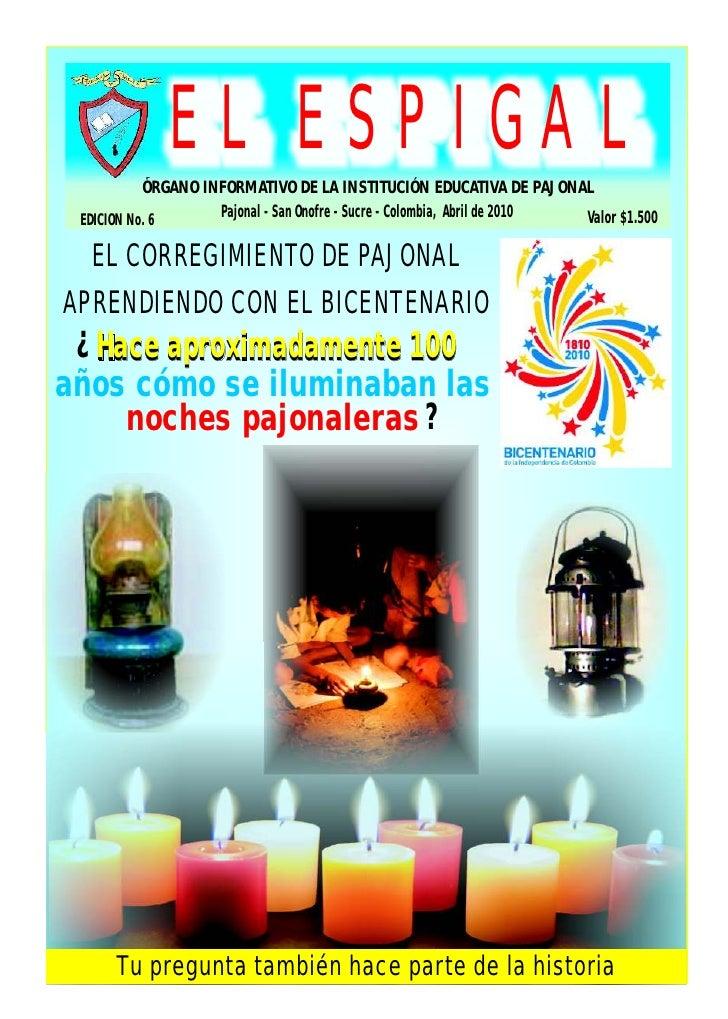 EL ESPIGAL            ÓRGANO INFORMATIVO DE LA INSTITUCIÓN EDUCATIVA DE PAJONAL  EDICION No. 6      Pajonal - San Onofre -...