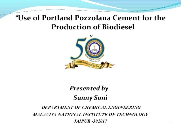 """""""Use of Portland Pozzolana Cement for the Production of Biodiesel """"  Presented by Sunny Soni DEPARTMENT OF CHEMICAL ENGINE..."""