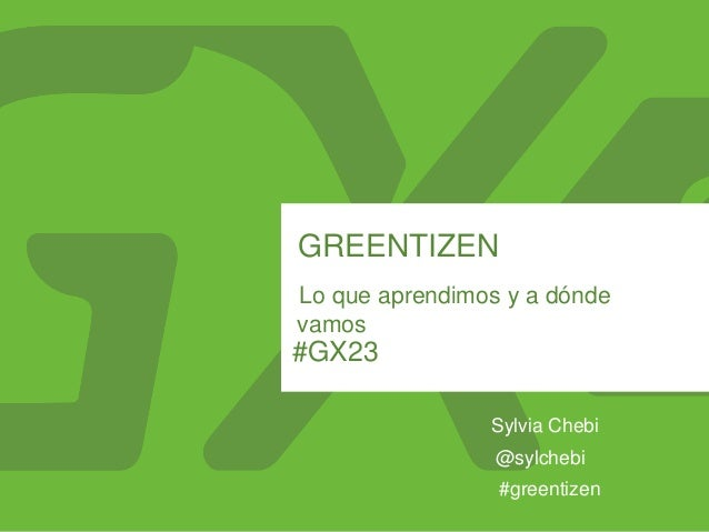 #GX23 GREENTIZEN Lo que aprendimos y a dónde vamos Sylvia Chebi #greentizen @sylchebi