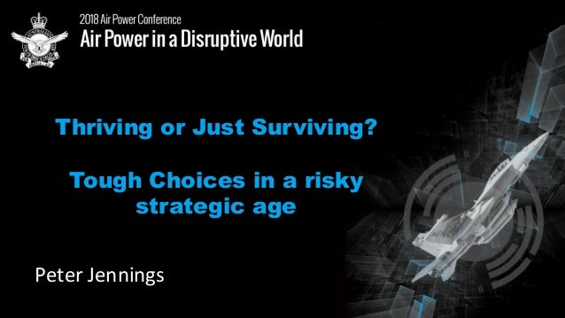 Thriving or Just Surviving? Tough Choices in a risky strategic age PeterJennings