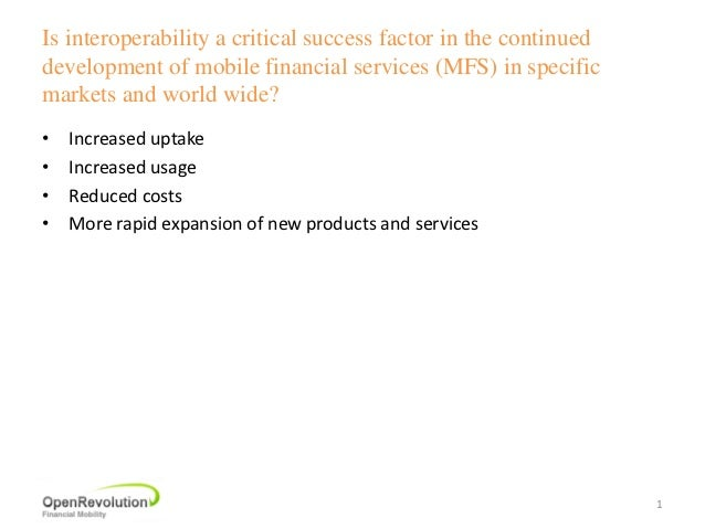 Is interoperability a critical success factor in the continueddevelopment of mobile financial services (MFS) in specificma...