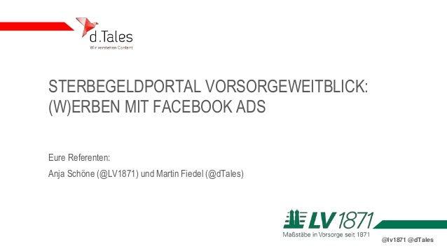 @lv1871 @dTales STERBEGELDPORTAL VORSORGEWEITBLICK: (W)ERBEN MIT FACEBOOK ADS Eure Referenten: Anja Schöne (@LV1871) und M...