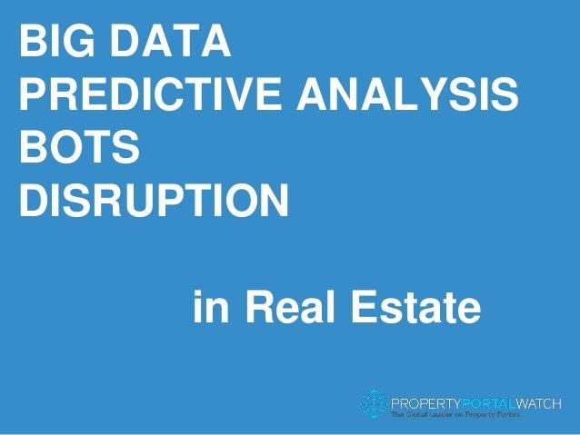 1 BIG DATA PREDICTIVE ANALYSIS BOTS DISRUPTION in Real Estate