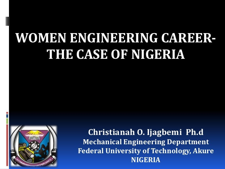 WOMEN ENGINEERING CAREER-   THE CASE OF NIGERIA         Christianah O. Ijagbemi Ph.d        Mechanical Engineering Departm...