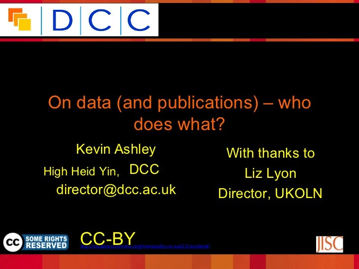 Because good research needs good data On data (and publications) – who           does what?       Kevin Ashley            ...