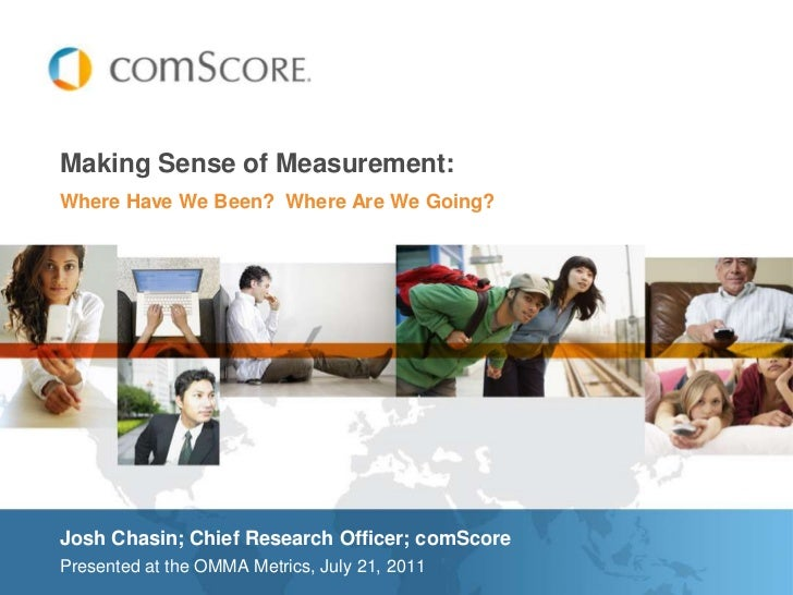 Making Sense of Measurement:<br />Where Have We Been?  Where Are We Going?<br />Josh Chasin; Chief Research Officer; comSc...