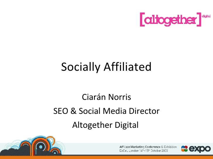 Socially Affiliated Ciarán Norris SEO & Social Media Director Altogether Digital