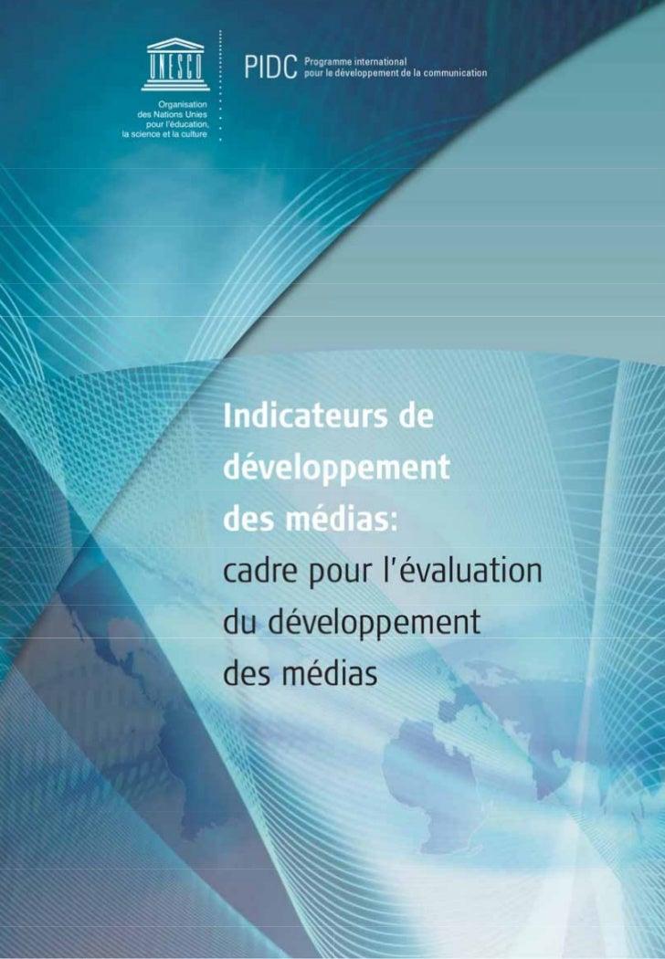 Indicateurs de développementdes médias:cadre pour l'évaluation dudéveloppement des médiasApprouvé par le Conseil intergouv...