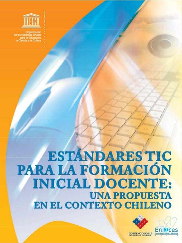 3 Estándares tic par a la formación inicial docente Una propuesta en el contexto chileno Este libro presenta un análisis p...