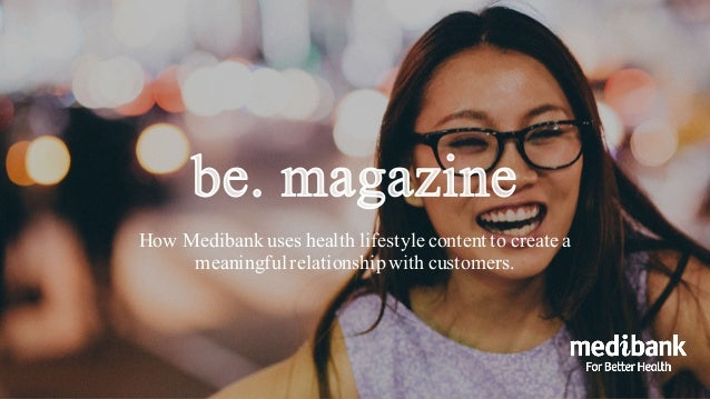 How Medibank uses health lifestyle content to create a meaningful relationshipwith customers.