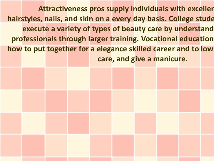 Attractiveness pros supply individuals with excellenhairstyles, nails, and skin on a every day basis. College stude    exe...