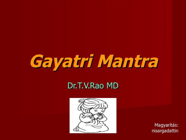 Gayatri Mantra Dr.T.V.Rao MD Magyarítás: nisargadattin