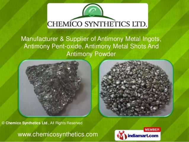 © Chemico Synthetics Ltd., All Rights Reservedwww.chemicosynthetics.comManufacturer & Supplier of Antimony Metal Ingots,An...