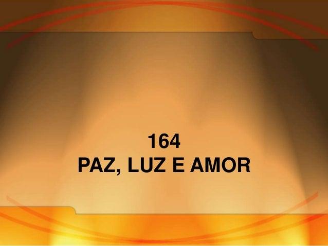 164 PAZ, LUZ E AMOR