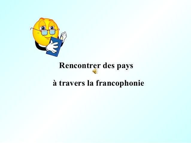 Rencontrer des pays à travers la francophonie
