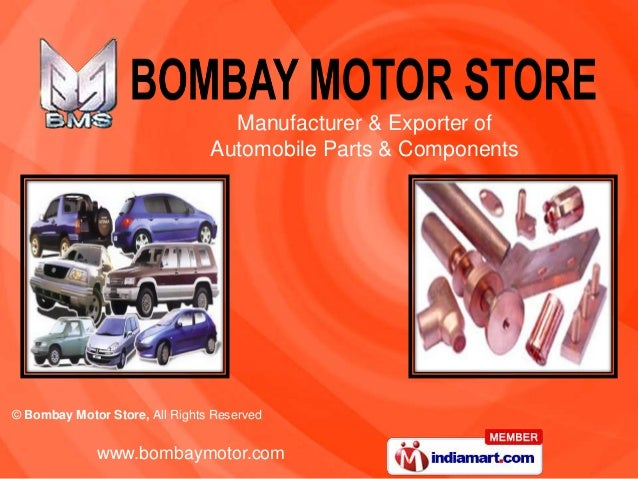 Manufacturer & Exporter of                                Automobile Parts & Components© Bombay Motor Store, All Rights Re...