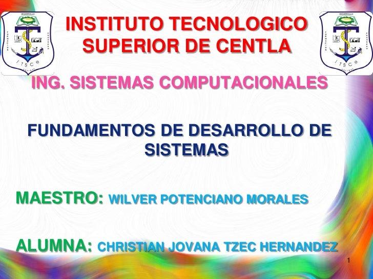 INSTITUTO TECNOLOGICO       SUPERIOR DE CENTLA  ING. SISTEMAS COMPUTACIONALES   FUNDAMENTOS DE DESARROLLO DE            SI...