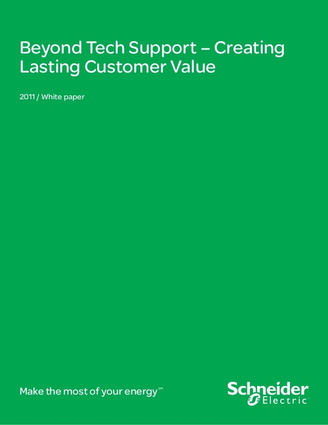 Beyond Tech Support – Creating Lasting Customer Value 2011 / White paper  Make the most of your energy  SM