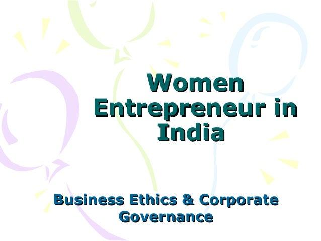 WomenWomenEntrepreneur inEntrepreneur inIndiaIndiaBusiness Ethics & CorporateBusiness Ethics & CorporateGovernanceGovernance