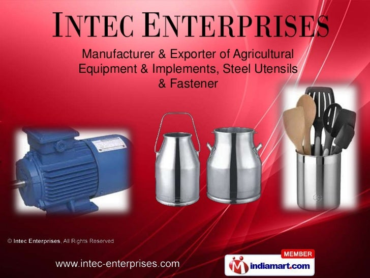 Manufacturer & Exporter of AgriculturalEquipment & Implements, Steel Utensils             & Fastener
