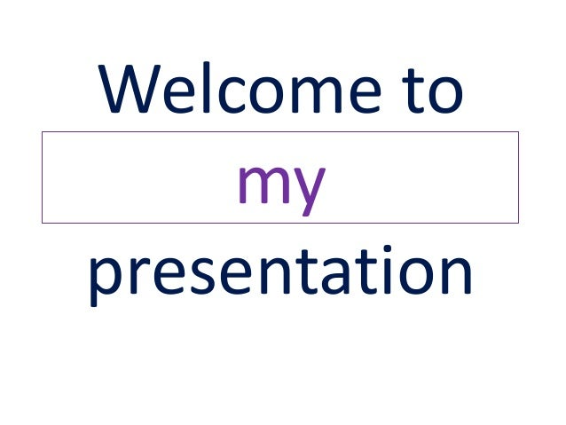 Welcome tomypresentation