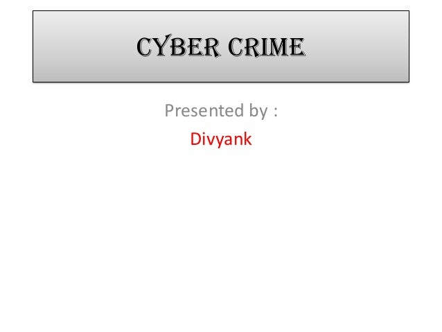 Cyber CrimePresented by :Divyank