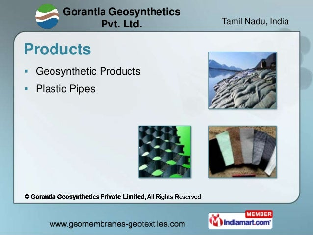Gorantla Geosynthetics               Pvt. Ltd.         Tamil Nadu, IndiaProducts Geosynthetic Products Plastic Pipes