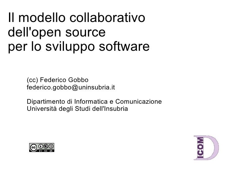 Il modello collaborativo dell'open source per lo sviluppo software (cc) Federico Gobbo [email_address] Dipartimento di Inf...