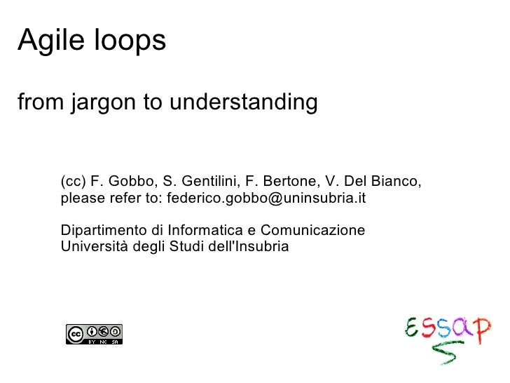 Agile loops from jargon to understanding (cc) F. Gobbo, S. Gentilini, F. Bertone, V. Del Bianco, please refer to: federico...