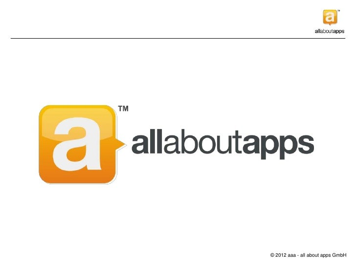 © 2012 aaa - all about apps GmbH