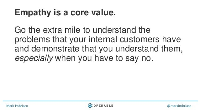 Mark Imbriaco @markimbriaco Go the extra mile to understand the problems that your internal customers have and demonstrate...