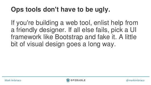 Mark Imbriaco @markimbriaco If you're building a web tool, enlist help from a friendly designer. If all else fails, pick a...