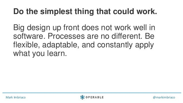 Mark Imbriaco @markimbriaco Big design up front does not work well in software. Processes are no different. Be flexible, a...